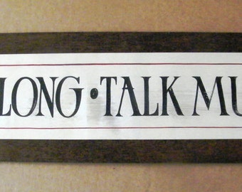 Sit Long Talk Much Primitive Country Inspirational Wall Art Decor Sign