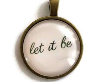 Let It Be - Glass Cabochon Pendant - Bronze Alloy (011)