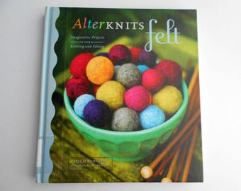 Alterknits Felt, Imaginative Projects for Knitting and Felting by Leigh Radford