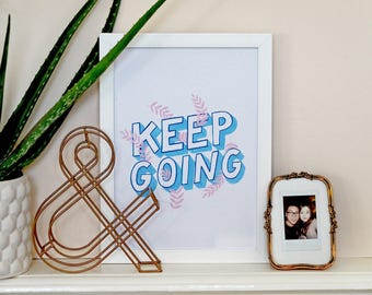 Keep Going Inspirational Print | Hand Lettered Hand Drawn Type Quote Encouraging Affirmations Workspace Print Office Print