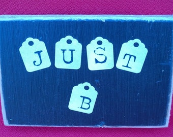 "Small Plaque ""JUST B"" Be Wall Hanging Sign Black Beige Wood Wooden Inspirational Gift"