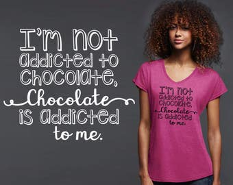 Addicted to Chocolate | Funny Tee | Chocolate Lover Gift | Chocolate Shirt | Chocolate Quotes | Inspirational T-shirt | Korena Loves