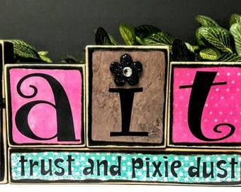 Faith, Trust and Pixie Dust Wood Blocks