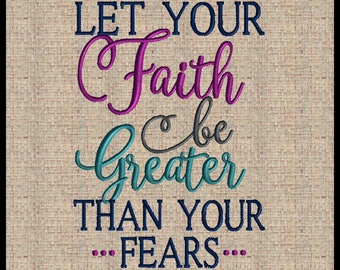 Let your Faith Be Greater Than Your Fears Machine Embroidery Design Scripture Embroidery Design Bible Verse  6x6 7x7 8x8