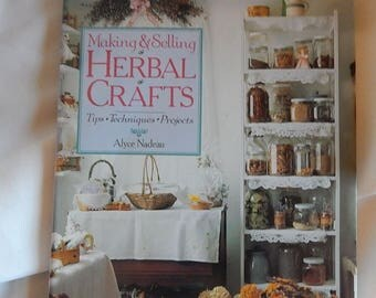 Making & Selling Herbal Crafts by Alice Nadeau