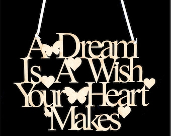 A Dream Is A Wish Your Heart Makes Laser Cut Hanging mdf Quote. 3mm mdf. Ideal Gift.