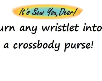 Turn any wristlet in my shop into a small crossbody purse!
