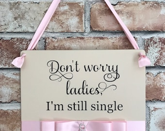 Dont worry ladies im still single wooden sign wedding prop plaque page boy ringer bearer personalised
