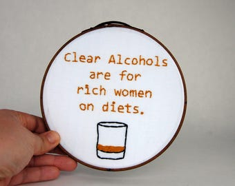 Ron Swanson Embroidery Hoop - Parks and Rec - Clear alcohols are for rich women on diets - 6 inch