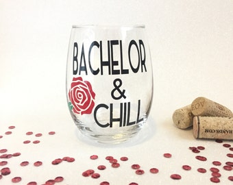 Bachelor & Chill Wine Glass, Bachelor Nation, Bachelor Wine Glass, Best Friend Gift, Valentines Day gift, Funny Wine Glass