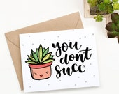 """Printable Funny Valentine's Day Card   """"You don't succ"""" card   Succulent Card -    Funny Valentine"""