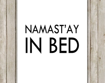 8x10 Namast'ay In Bed Printable, Typography Wall Art, Typography Printable, Digital Poster, Home Decor, Instant Digital Download