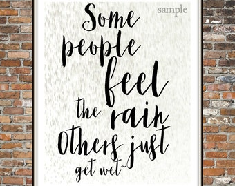 SOME People FEEL the RAIN, Others Just Get Wet, Rain, Grey, Nature, Quote, Saying, instant download, 8 x 10 wall art