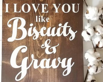 I LOVE YOU Like Biscuits & Gravy - Farmhouse Kitchen Decor - Farmhouse Decor - Cottage Kitchen Decor - Cottage Decor - Kitchen Signs