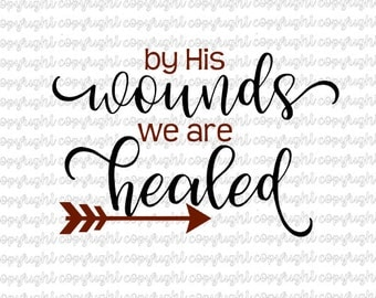 By His wounds we are healed - svg - cut file - silhouette - cameo - cricut