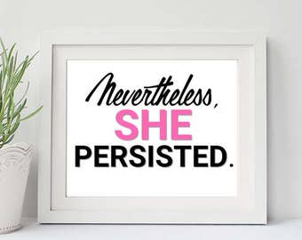 Nevertheless She Persisted Art Print - Elizabeth Warren Quote - Feminist Feminism - Democratic Party - Women's Rights - Protest  - March
