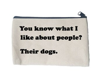 You Know What I Like About People? Their Dogs, Zipper Cosmetic Pouch