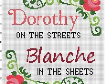 Dorothy in the Streets, Blanche in the sheets -  funny subversive pop culture  Cross Stitch Pattern - Instant Download