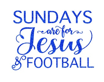 Sundays are for Jesus and Football Iron on Decal