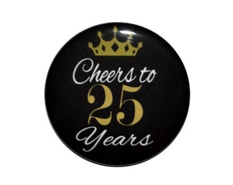 25th Birthday 25 and fabulous 25 year old birthday button cheers to 25 years 2 1/4 inch pin back button