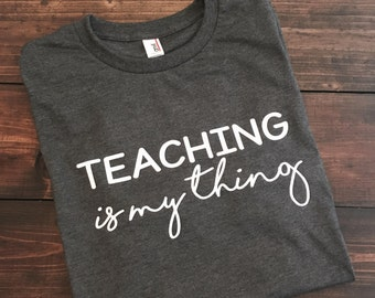 Teacher Shirts, Teaching Is My Thing, Teacher Shirt, Teacher T-Shirt, Funny Teacher Shirt, Teacher Life T-Shirt, Teacher Team Shirts, Teach
