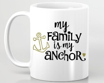 My Family is My Anchor Coffee Mug - Gift for Girlfriend, Gift for BFF, Custom Coffee Mug, Gift for Sister, Gift for Mom, Gift for Daughter