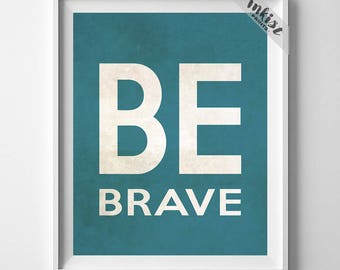 Be Brave, Typography Print, Inspirational Quote, Bed Room Decor, Home Wall Art, Typographic Print, Inkist Print, Room Decor, Dorm Art