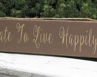 It's Never Too Late To Live Happily Ever After Primitive, Rustic, Cottage, Chic, Farmhouse, Country, Inspirational Wood Home Decor Sign
