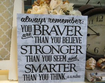 """Wood Sign, Always Remember: You are Braver Than You Believe..."""", a.a.milne quote, Winnie the Pooh Quote, Motivational Quote"""