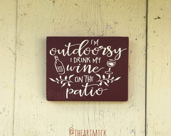 I'm Outdoorsy, I Drink My Wine On The Patio  5.5 x 7 inch Wood Sign