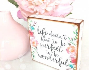 Life dosen't have to be perfect to be wonderful...