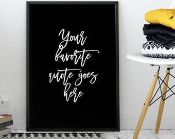 Custom Quote Print Wall Art Saying, You personalize the text, modern typography, Black and White