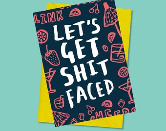 Let's Get Shit Faced - Greeting Card - Birthday Card