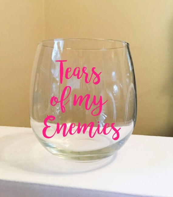 Tears Of My Enemies Stemless Wine Glass - the perfect wine gift!