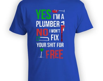 Yes I'm a Plumber No I Won't Fix Your Sh*t for Free Shirt - Real Men Work Trades, Dad Shirt, Fathers Day, dad gift, gift for him -CT-901