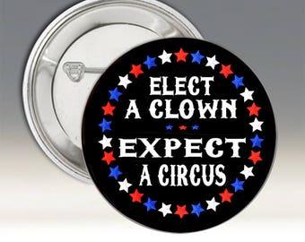 Elect a Clown Expect a Circus Button; Elect a Clown Expect a Circus Badge; Political Button; Political Badge;