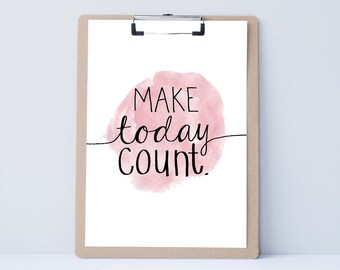 Make Today Count Hand lettered home wall art, print, typography gift, holiday present, bedroom quote, card, mom sister friend dad brother