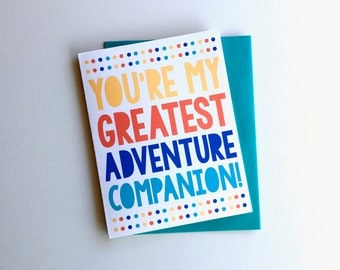 You're my Greatest Adventure Companion // Love or Friendship, Just because, Anniversary, Spouse, Girlfriend, Boyfriend, Adventure Couple