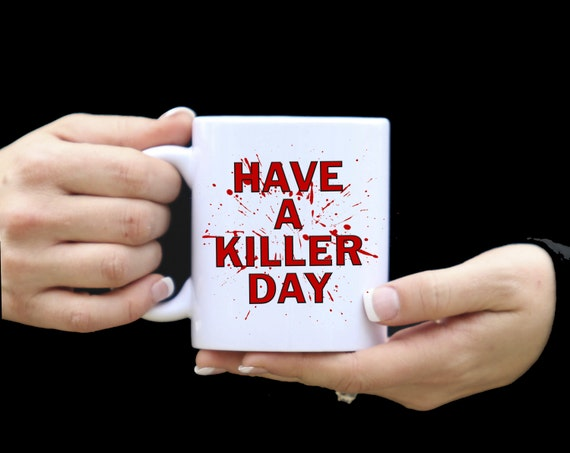 DEXTER MUG | Have A Killer Day |  TV Show | Funny Gift | 11 oz.