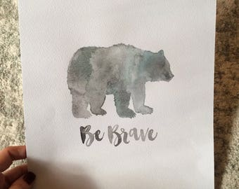 Be Brave Bear Handpainted Watercolor 2 Sizes available
