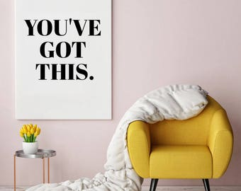Instant Print Art, Inspiration, You've Got This, Motivation, Printable Art, Black and White Art, Typography, WellVersedDesigns