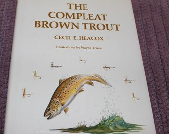 Classic Vintage The Compleat Brown Trout Heacox Fly Fishing Book 1974