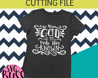 """Christian SVG- """"To Know God & Make Him Known"""" Cutting File- svg, dxf, png, eps for Cricut or Silhouette Die Cut Machines-"""