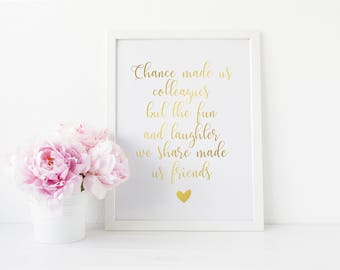 Chance Made Us Colleagues But The Fun And Laughter We Share Made Us Friends, Real Foil Print, Friend Gift, Colleague Gift,