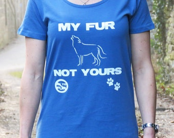 Women's - Anti-Fur Message, Eco-Friendly 'My Fur Not Yours'  Fairtrade Organic Cotton T-Shirts