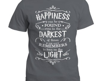 Happiness Can Be Found Dumbledore Quote T Shirt | Potter Inspired | Hogwarts