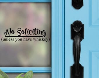No Soliciting Decal - No soliciting unless you have whiskey - Whiskey Decal - Funny - Front Door Decal - No Soliciting Sign - Sticker