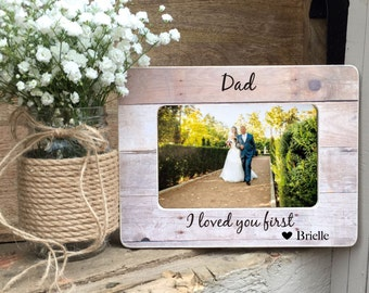 SUMMER SALE Father of the Bride Gift  Frame Dad I loved you first  Of all the walks we've taken Gift for Dad Personalized Picture Frame