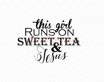This girl runs on Sweet Tea and Jesus SVG Cutting File / Cut Files Instant Download Southern Saying Religious