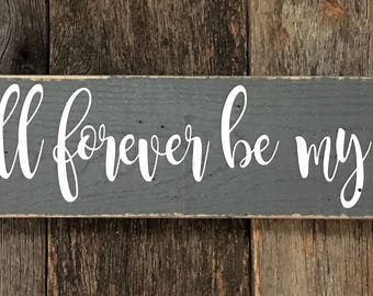 You will forever be my always: Hand-Painted on Reclaimed Wood Barnwood Lumber Sign